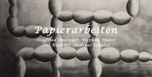 Papierarbeiten - Anzinger, Huber, Knoebel, Schulze